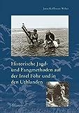 Historische Jagd- und Fangmethoden auf der Insel Föhr und in den Uthlanden (Schriftenreihe des Dr.-Carl-Haeberlin-Friesen-Museums Wyk auf Föhr)