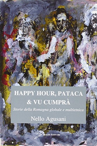 Happy hour, pataca & vu cumpr. Storie della Romagna globale e multietnica