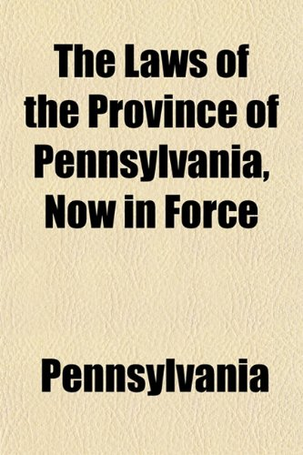 The Laws of the Province of Pennsylvania, Now in Force