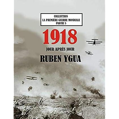1918 JOUR APRÈS JOUR: LA PREMIÈRE GUERRE MONDIALE