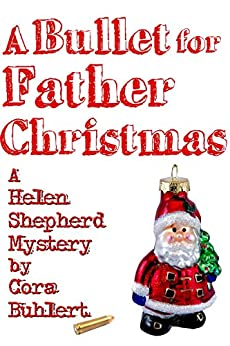 A Bullet for Father Christmas (Helen Shepherd Mysteries Book 5) by [Buhlert, Cora]