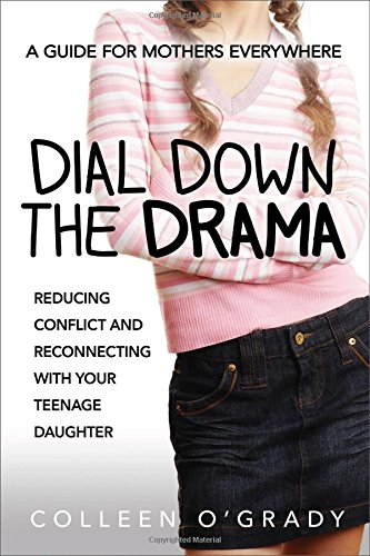 dial-down-the-drama-reducing-conflict-and-reconnecting-with-your-teenage-daughter-a-guide-for-mother