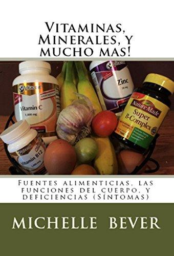 Vitaminas, Minerales, y mucho mas!: Fuentes alimenticias, las funciones del cuerpo