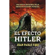 El efecto Hitler: Una breve historia de la Segunda Guerra Mundial (Fuera de colección)