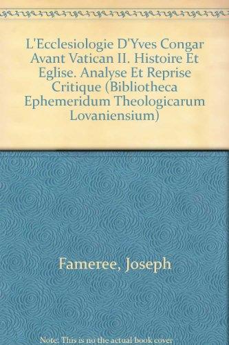 L'ecclesiologie D'yves Congar Avant Vatican II: Histoire Et Eglise. Analyse Et Reprise Critique