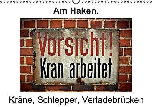 Am Haken. Kräne, Schlepper, Verladebrücken / Geburtstagskalender (Wandkalender immerwährend DIN A3 quer): Alles was irgendwie am Haken hängt, bewegt ... J. Sülzner [[NJS-Photographie]], Norbert