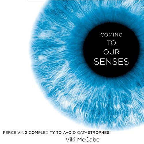 coming-to-our-senses-perceiving-complexity-to-avoid-catastrophes