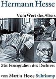 Vom Wert des Alters: Mit Fotografien des Dichters von Martin Hesse