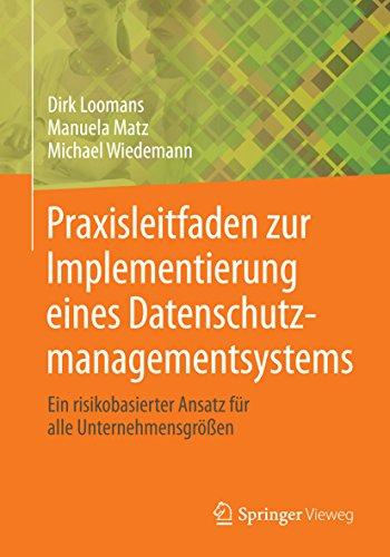 Praxisleitfaden zur Implementierung eines Datenschutzmanagementsystems: Ein risikobasierter Ansatz für alle Unternehmensgrößen