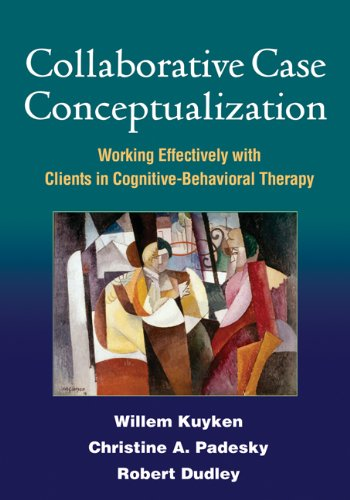 Collaborative Case Conceptualization: Working Effectively with Clients in Cognitive-Behavioral Therapy