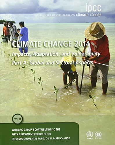 Climate Change 2014 - Impacts, Adaptation and Vulnerability: Part A: Global and Sectoral Aspects: Volume 1, Global and Sectoral Aspects: Working Group ... to the IPCC Fifth Assessment Report -