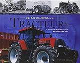 Le livre d'or des tracteurs : L'évolution de la machine agricole des origines à nos jours