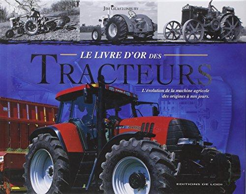 Le livre d'or des tracteurs : L'évolution de la machine agricole des origines à nos jours par Jim Glastonbury