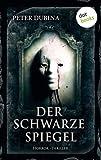'Der schwarze Spiegel: Horror-Thriller. Meister des Grauens - Band 10' von Peter Dubina