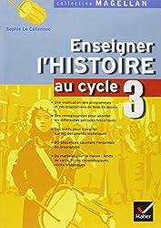 Enseigner l'Histoire au cycle 3 : Conforme aux programmes 2002