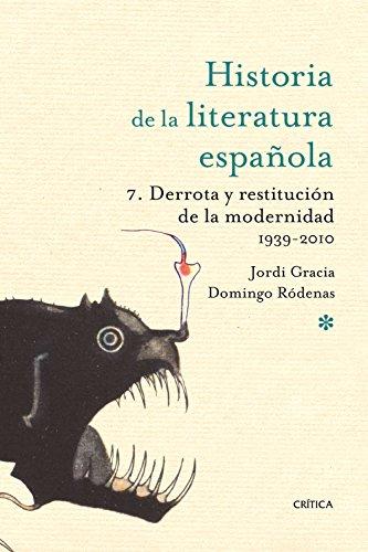 Derrota y restitución de la modernidad. 1939-2010: Historia literatura española 7 (Historia de la Literatura Española) por Jordi Gracia