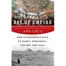 Day of Empire: How Hyperpowers Rise to Global Dominance--and Why They Fall by Amy Chua (2007-10-30)