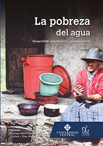 Descargar Libro La pobreza del agua: Geopolítica, gobernanza y abastecimiento de Rodrigo Marín Ramírez
