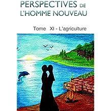 Perspectives de l'homme nouveau Tome XI: L'agriculture (French Edition)