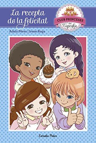 La recepta de la felicitat: Club Princeses Cupcake 3 (Catalan Edition) por Adela Pérez Lladó