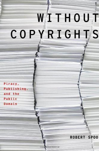 Without Copyrights: Piracy, Publishing, and the Public Domain (Modernist Literature and Culture) 1st edition by Spoo, Robert (2013) Hardcover
