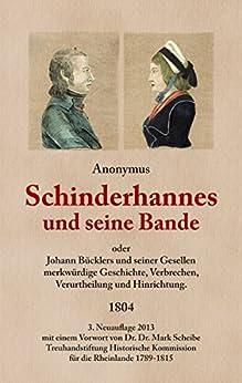 Schinderhannes und seine Bande: oder Johannes Bücklers und seiner Gesellen merkwürdige Geschichte, Verbrechen, Verurtheilung und Hinrichtung.
