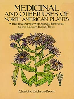 Medicinal and Other Uses of North American Plants: A Historical Survey with Special Reference to the Eastern Indian Tribes par [Erichsen-Brown, Charlotte]