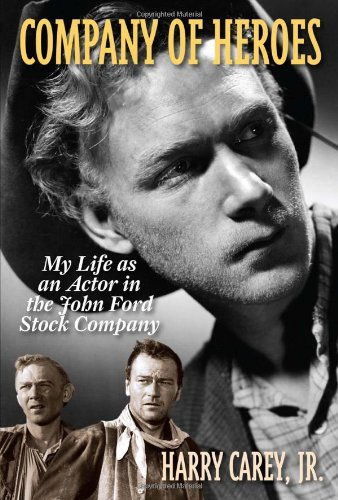 Company of Heroes: My Life as an Actor in the John Ford Stock Company por Harry Carey Jr