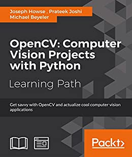 OpenCV: Computer Vision Projects with Python by [Howse, Joseph, Joshi, Prateek, Beyeler, Michael]