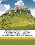 Telecharger Livres Dictionnaire Etymologique Historique Et Anecdotique Des Proverbes Et Des Locutions Proverbiales de La Langue Francaise (PDF,EPUB,MOBI) gratuits en Francaise