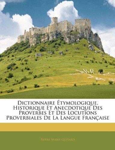Dictionnaire Etymologique, Historique Et Anecdotique Des Proverbes Et Des Locutions Proverbiales de La Langue Francaise
