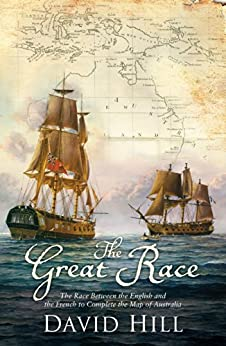 The Great Race: The Race Between the English and the French to Complete the Map of Australia by [Hill, David]