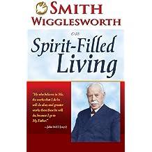 Smith Wigglesworth on Spirit Filled Living
