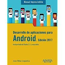Desarrollo De Aplicaciones Para Android - Edición 2017 (Manuales Imprescindibles)