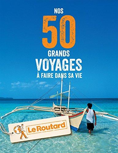 Nos 50 grands voyages à faire dans sa vie par Collectif