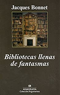 Bibliotecas llenas de fantasmas par Jacques Bonnet