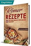 Römer Rezepte: 50 leckere Rezepte für deinen Tontopf
