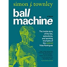 Ball Machine: The Inside Story of the Lies, Seductions and Sporting Triumphs of the Android Vitas Rodriguez