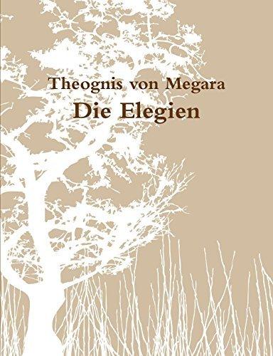 Die Elegien des Theognis by Theognis Von Megara (2011-12-03)