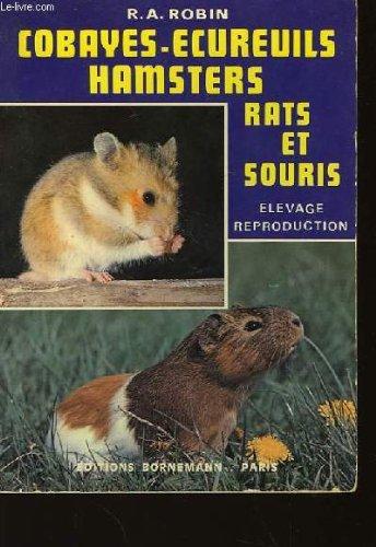 Cobayes, écureuils, Hamsters, Rats Et Souris : Leur élevage Rationnel