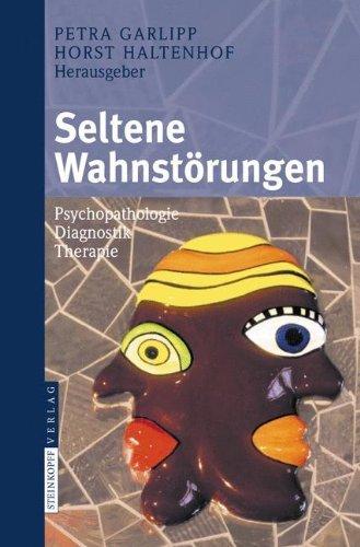 Seltene Wahnstörungen: Psychopathologie - Diagnostik - Therapie