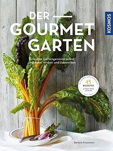 Der Gourmetgarten: Erlesene Gartengenüsse selbst anbauen, ernten und zubereiten -