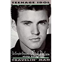 Teenage Idol, Travelin' Man: The Complete Biography of Rick Nelson by Philip Bashe (1993-05-01)