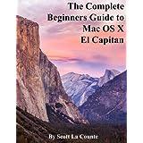 The Complete Beginners Guide to Mac OS X El Capitan: (For MacBook, MacBook Air, MacBook Pro, iMac, Mac Pro, and Mac Mini) by Scott La Counte (2015-10-07)