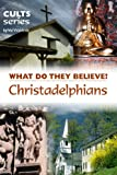 Christadelphians: What Do They Believe? (Cults and Isms Book 2)