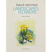 Hand-stitched Landscapes and Flowers: 10 charming embroidery projects with templates