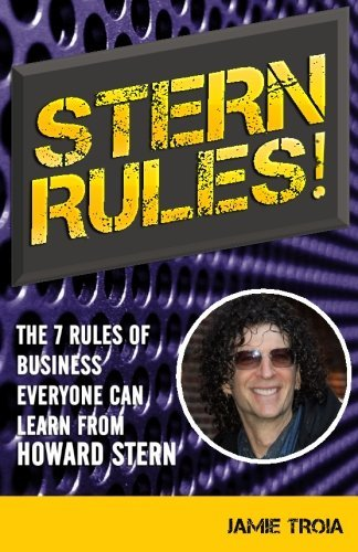 Stern Rules!: The Seven Rules of Business Everyone Can Learn From Howard Stern by Jamie Troia (2012-09-15)