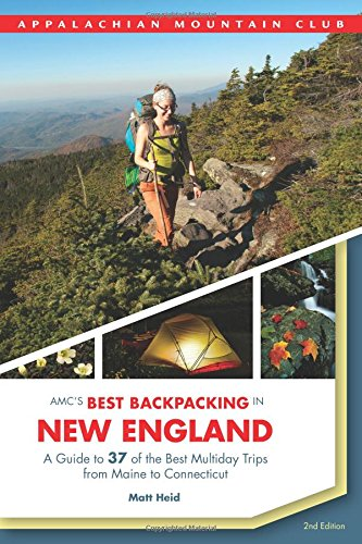 AMC's Best Backpacking in New England: A Guide to 37 of the Best Multiday Trips from Maine to Connecticut (In Zelt Camping Maine)