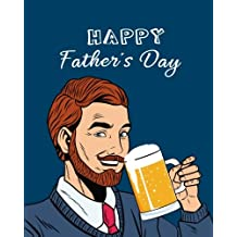 Happy Father's Day: Father's Day Beer Gift Notebook Journal Notepad Appreciation Notebook: Volume 2 (Happy Father's Day Dad Appreciation Gift Book Series)