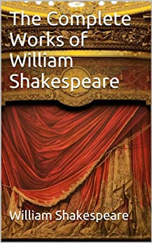 The Complete Works of William Shakespeare: 38 Plays, 154 Sonnets, Narrative Poems, Audiobook Links (English Edition) von [Shakespeare, William, Book Bundles, Classic]